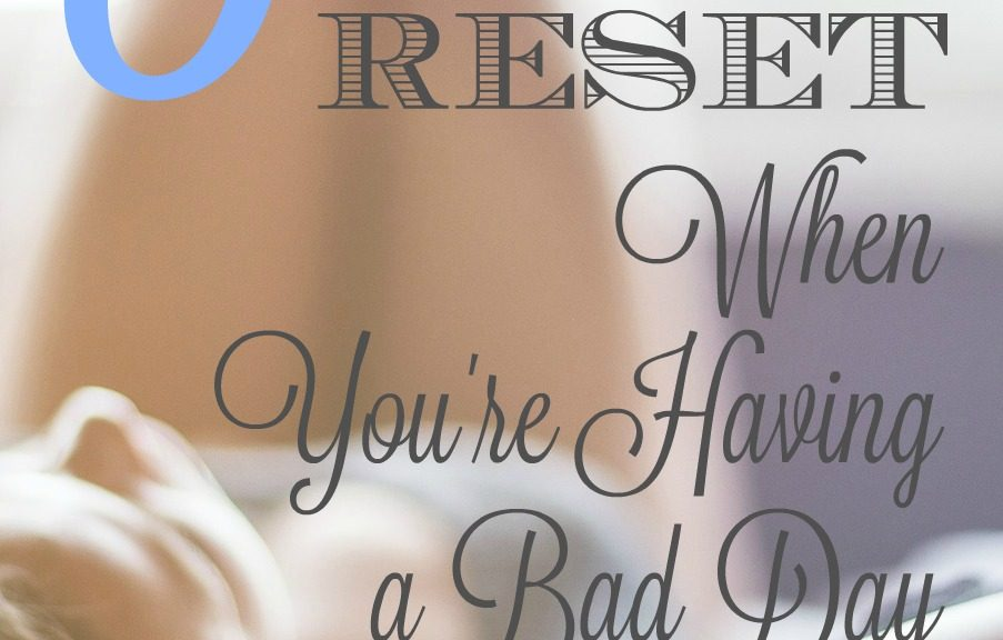 "8 Ways to Reset When You're Having ""One of Those Days..."" Stay-at-home moms, you know what I'm talking about...."