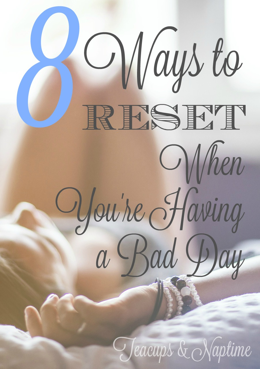 8 Ways to Reset When You're Having a Bad Day