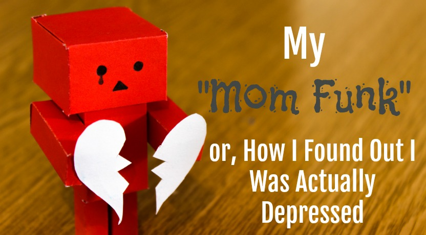 "In a ""mom funk?"" Mine was actually depression."